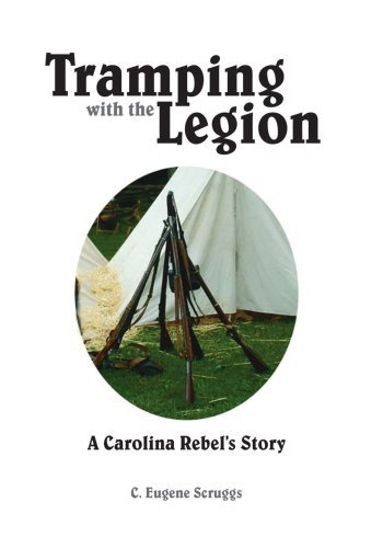 Tramping With the Legion : A Carolina Rebels Story Eugene Scruggs