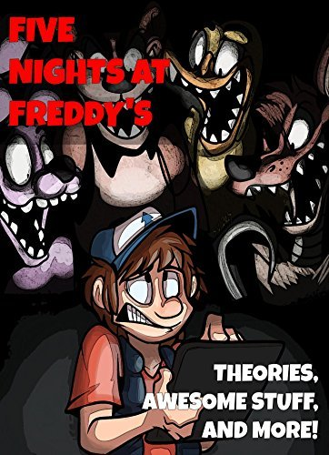 Friday Nights at Freddys Theories, Awesome Stuff, and More!  by  DigiDiz Guides
