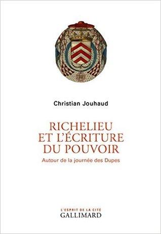 Richelieu et lécriture du pouvoir: Autour de la journée des Dupes  by  Christian Jouhaud