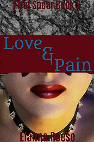 Love & Pain: An Erotic BDSM Fantasy (The First Spear Book 2)  by  Elanna Reese