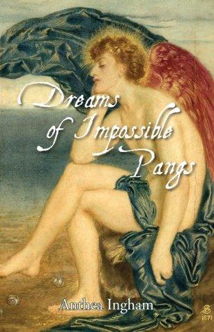 Dreams of Impossible Pangs Anthea Ingham