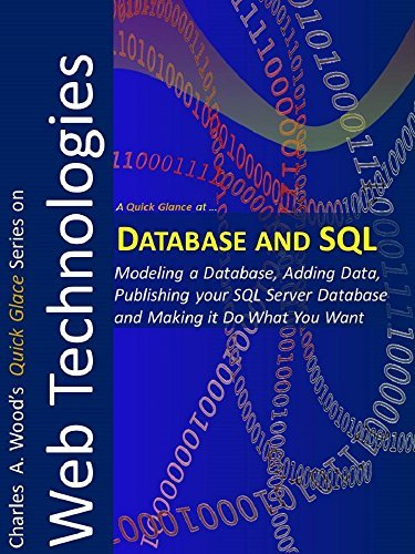 Database and SQL: Modeling a Database, Adding Data, Publishing your SQL Server Database on the Web and Making the Database Do What You Want Charles Wood