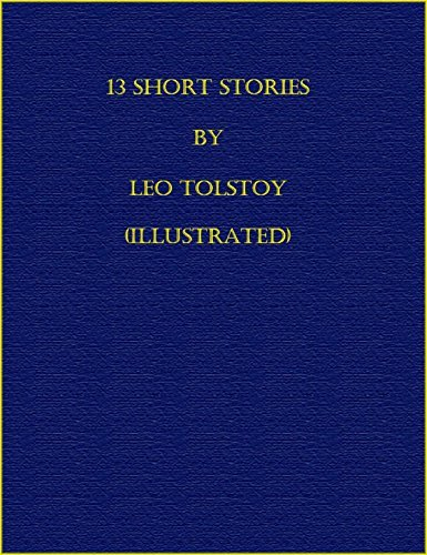 13 Short Stories Tolstoy by Leo Tolstoy