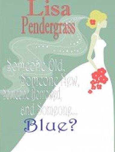 Someone Old, Someone New, Someone Borrowed And Someone... Blue?  by  Lisa Pendergrass