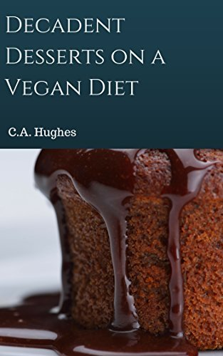 Decadent Desserts On a Vegan Diet: C.A. Hughes  by  C.A. Hughes