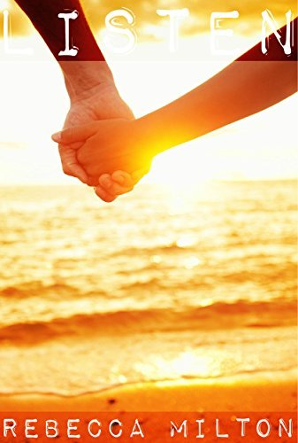 Listen: A Romantic Short Story Rebecca Milton