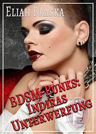 BDSM-Punks: Indiras Unterwerfung  by  Eliah Braska