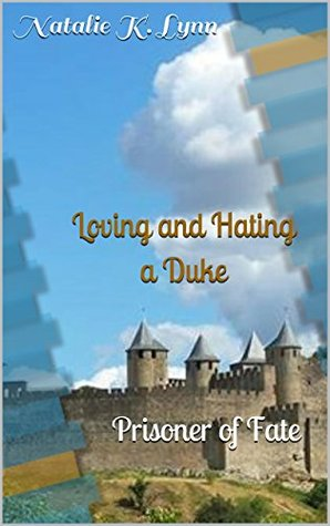 Loving and Hating a Duke: Prisoner of Fate  by  Natalie K. Lynn
