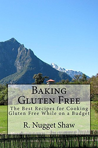 Baking Gluten Free: The Best Recipes for Cooking Gluten Free While on a Budget (R. Nugget Shaws Around the World Cookbooks Book 3) R. Shaw