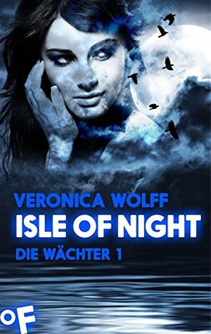 Isle of Night: Die Wächter 1  by  Veronica Wolff