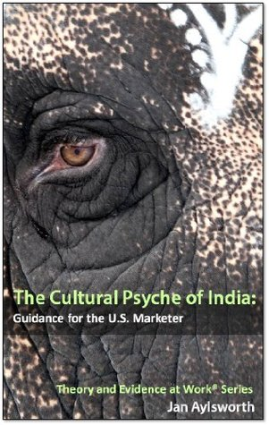The Cultural Psyche of India: Guidance for the U.S. Marketer (Theory and Evidence at Work (R) Book 1) Jan Aylsworth