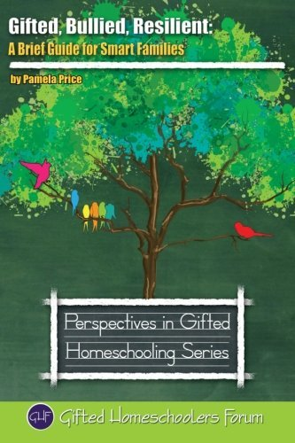 Gifted, Bullied, Resilient: A Brief Guide for Smart Families (Perspectives in Gifted Homeschooling) (Volume 7)  by  Pamela  Price