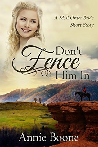 Mail Order Bride: Dont Fence Him In (Mail Order Brides Book 2)  by  Annie Boone