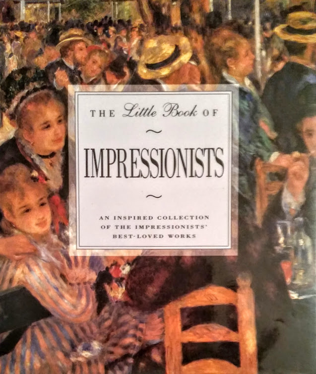 Little Book of Impressionists: An Inspired Collection of the Impressionists Best-Loved Works  by  Juliet Rodway