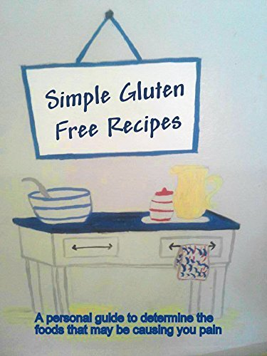 Simple Gluten Free Recipes: A personal guide to determine the foods that may be causing you pain  by  Juanita Mason