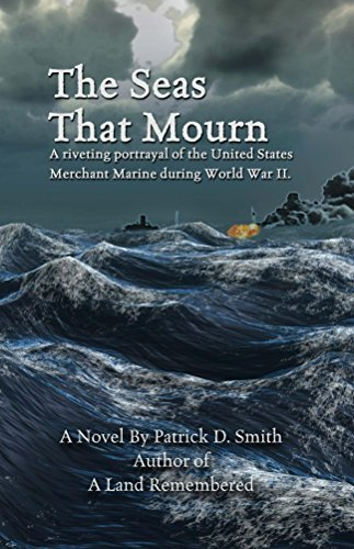 The Seas That Mourn: A riveting portrayal of the United States Merchant Marine during World War II.  by  Patrick Smith