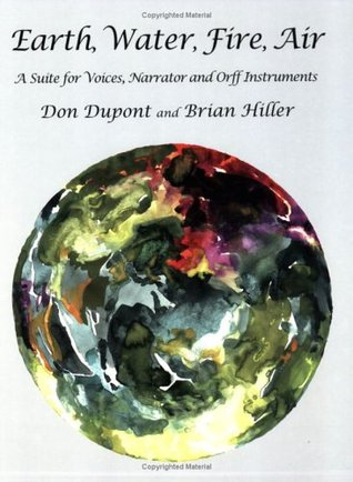 Earth, Water, Fire, Air: A Suite for Voices, Narrator and Orff Instruments  by  Don Dupont