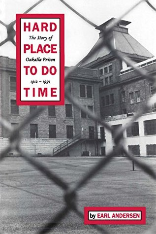 Hard Place to do Time: The Story of Oakalla Prison: 1912 - 1991  by  Earl Andersen