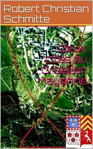 Deux cités du Graal en Mayenne  by  Robert Christian Schmitte
