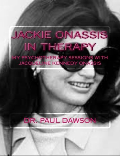 Jackie Onassis in Therapy: My Psychotherapy Sessions with Jacqueline Kennedy Onassis Paul  Dawson
