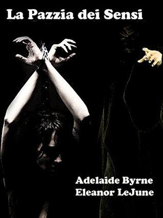 La Pazzia dei Sensi (Otto rintocchi di sesso Vol. 6)  by  Adelaide Byrne