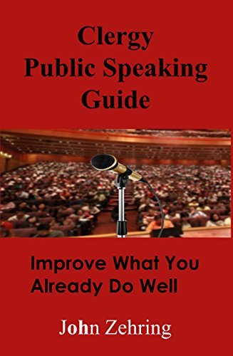 Clergy Public Speaking Guide: Improve What You Already Do Well  by  John Zehring