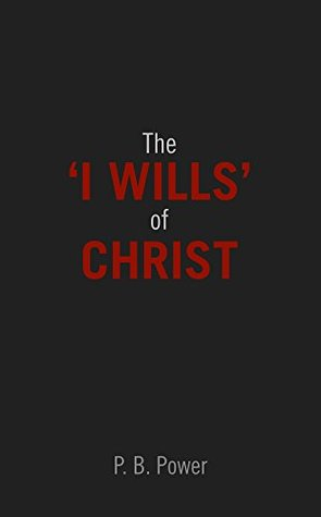 I Wills of Christ  by  P. B. Power