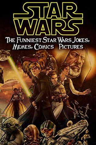 Star Wars: The Funniest Star Wars Jokes, Memes, Comics & Pictures  by  Cumberland Publishing