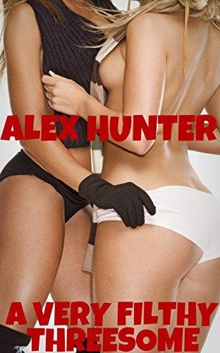 A Very Filthy Threesome Alex Hunter