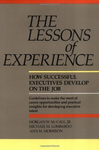 Lessons of Experience: How Successful Executives Develop on the Job  by  Morgan W. McCall