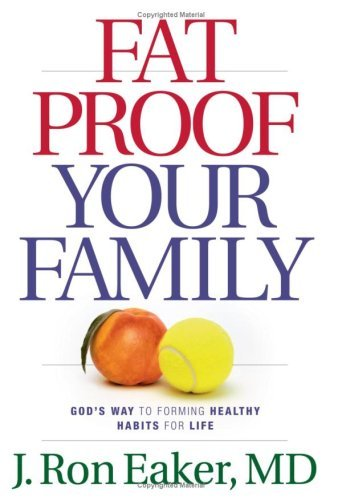 Fat-Proof Your Family: Gods Way to Forming Healthy Habits for Life  by  J. Ron Eaker