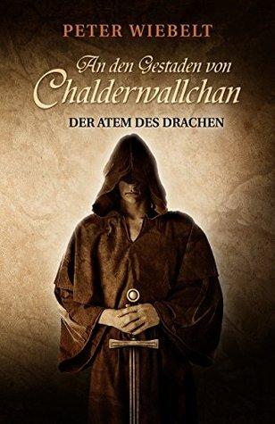 An den Gestaden von Chalderwallchan - Der Atem des Drachen Peter Wiebelt