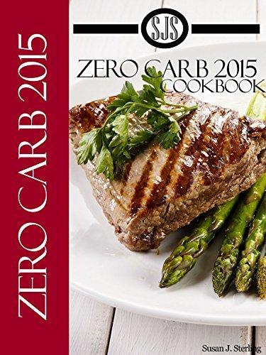 Zero Carb 2015 Cookbook aka 0 Carb 2015 Cookbook Susan J. Sterling