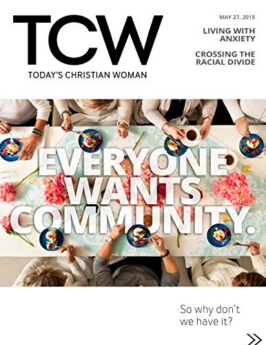 Todays Christian Woman - Everyone Wants Community: So why dont we have it? Kelli B. Trujillo