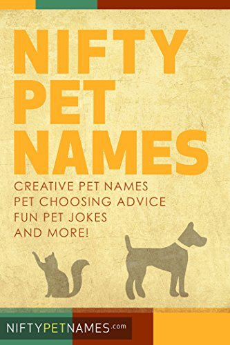 Nifty Pet Names: Creative pet names, pet choosing advice, fun pet jokes, and more!  by  Nifty Pet Names