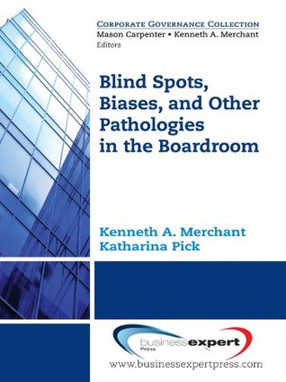 Blind Spots, Biases, and Other Pathologies in the Boardroom  by  Katharina Pick