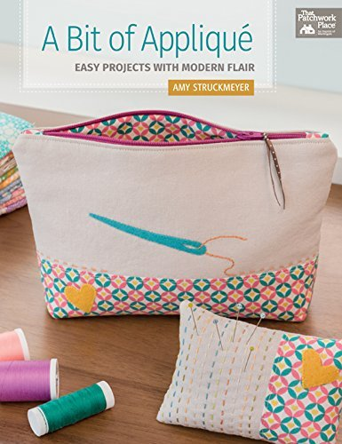 A Bit of Applique: Easy Projects with Modern Flair Amy Struckmeyer