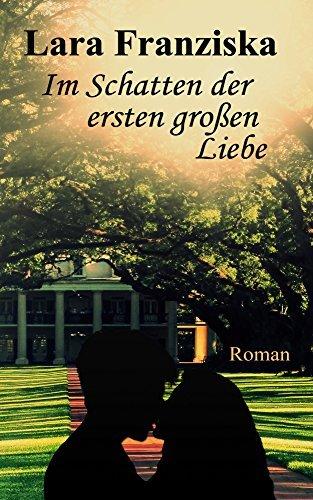 Im Schatten der ersten großen Liebe  by  Lara Franziska