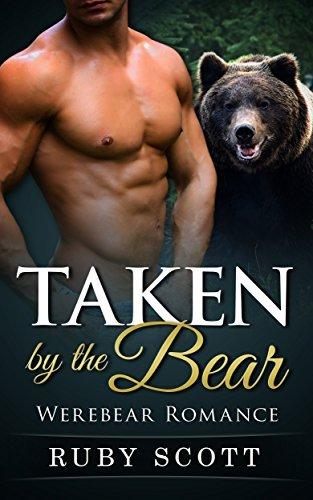 BEAR SHIFTER: Taken the Bear (BBW Paranormal Werebear Romance) (New Adult Billionaire Shapeshifter Short Stories) by Ruby Scott