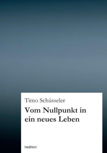 Vom Nullpunkt in ein neues Leben Timo Schüsseler