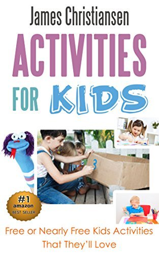 Activities for Kids: Free or Nearly Free Kids Activities That They Will Love!  by  James Christiansen