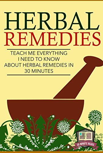 Herbal Remedies: Teach Me Everything I Need To Know About Herbal Remedies In 30 Minutes 30 Minute Reads
