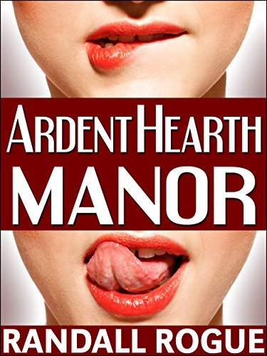 Ardent Hearth Manor: (A Gender Swap, Magical Romantic Tale in Three Parts)  by  Randall Rogue
