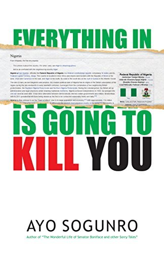 Everything In Nigeria is Going To Kill You  by  Ayo Sogunro
