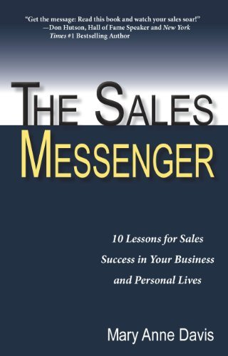 Sales Messenger: 10 Lessons for Sales Success in Your Business and Personal Lives Mary Anne Davis