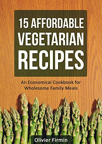 15 Affordable Vegetarian Recipes: An Economical Cookbook for Wholesome Family Meals  by  Olivier Firmin