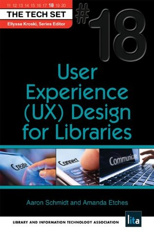 User Experience (UX) Design for Libraries (THE TECH SET® Book 18)  by  Aaron Schmidt