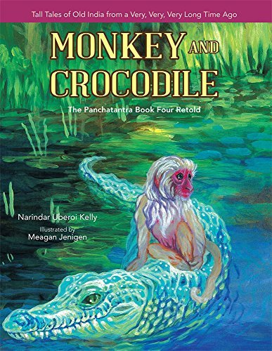 Monkey and Crocodile: The Panchatantra Book Four Retold Narindar Uberoi Kelly