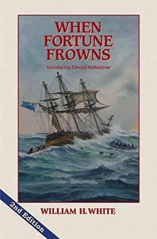 When Fortune Frowns (Edward Ballantyne novels Book 1) William H. White