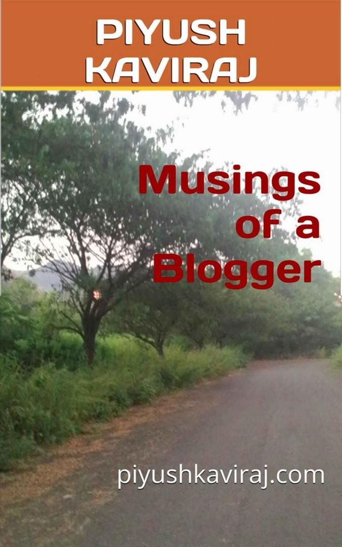 Musings Of A Blogger  by  Piyush Kaviraj